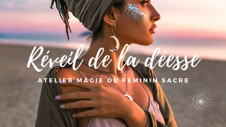 Atelier Magie du féminin sacré : Réveil de la déesse